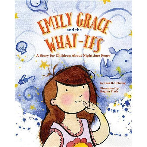 Emily Grace and the What-Ifs - by  Lisa B Gehring (Hardcover) - image 1 of 1