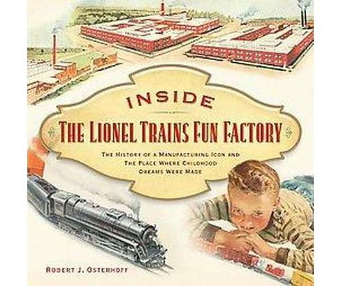 Inside The Lionel Trains Fun Factory : The History of a Manufacturing Icon and the Place Where Childhood - image 1 of 1