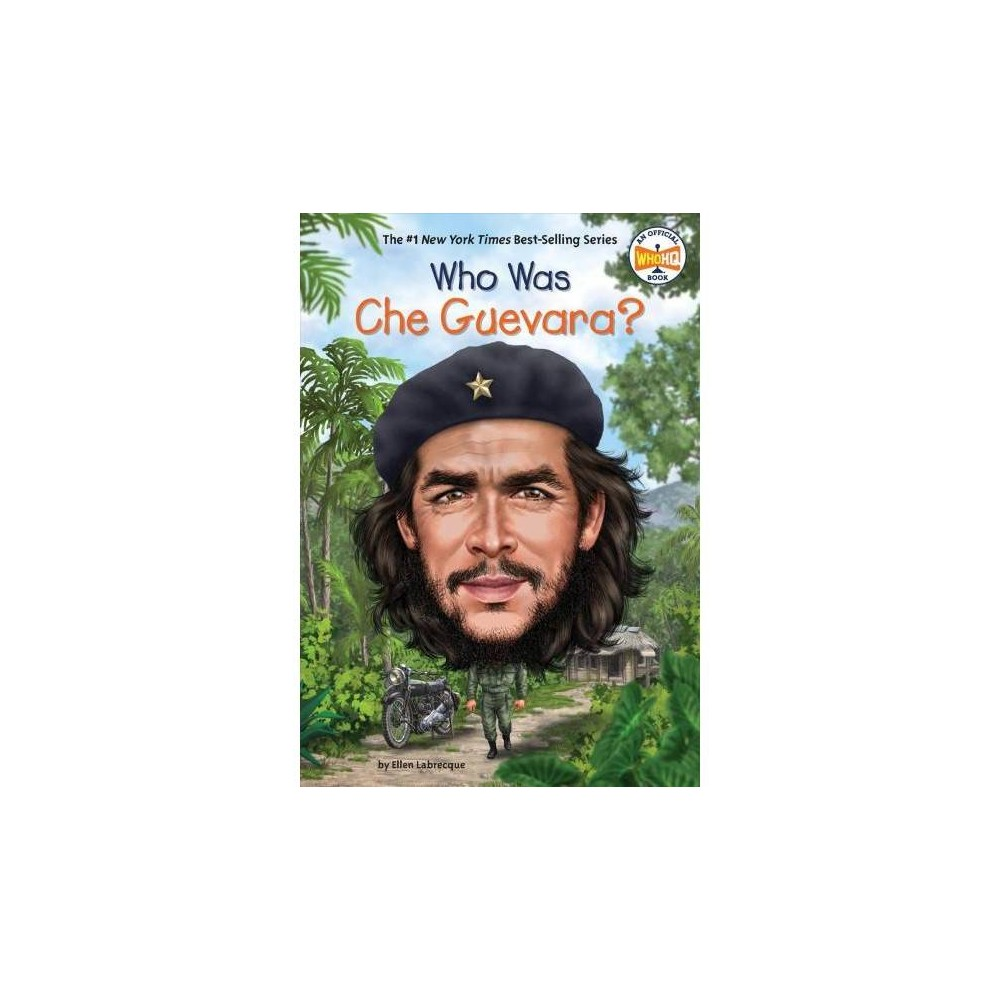 Who Was Che Guevara? - (Who Was...?) by Ellen Labrecque (Paperback)