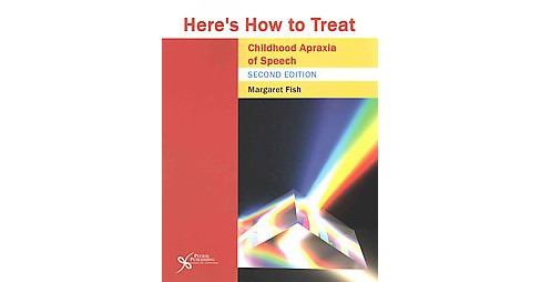 Here's How to Treat Childhood Apraxia of Speech (Paperback) (Margaret Fish) - image 1 of 1