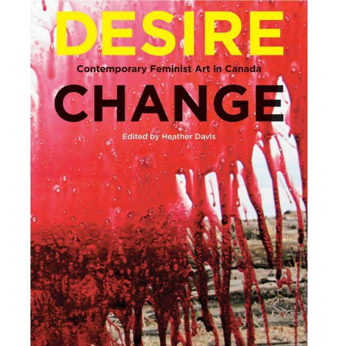 Desire Change : Contemporary Feminist Art in Canada -  (Hardcover) - image 1 of 1