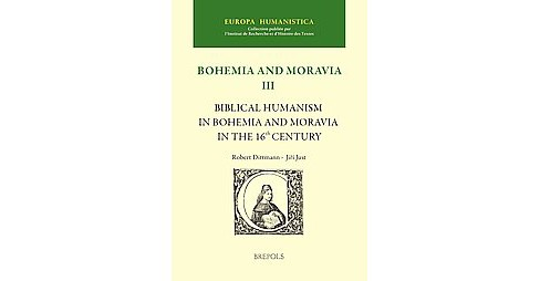 Biblical Humanism in Bohemia and Moravia in the 16th Century (Multilingual) (Hardcover) (Robert Dittmann - image 1 of 1