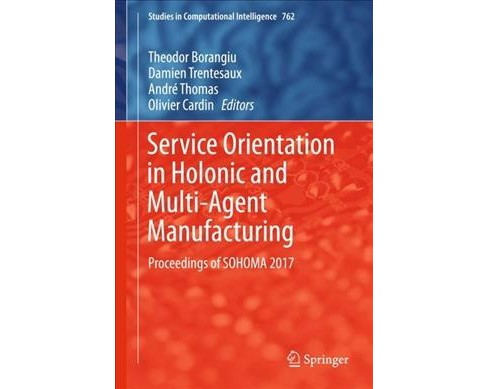 Service Orientation in Holonic and Multi-agent Manufacturing : Proceedings of Sohoma 2017 -  (Hardcover) - image 1 of 1