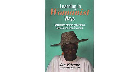 Learning in Womanist Ways : Narratives of First-Generation African Caribbean Women (Paperback) (Jan - image 1 of 1
