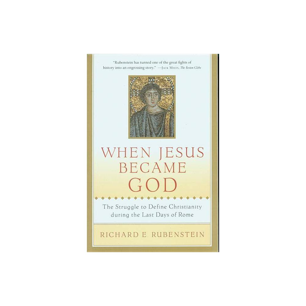 When Jesus Became God - by Richard E Rubenstein (Paperback) Top