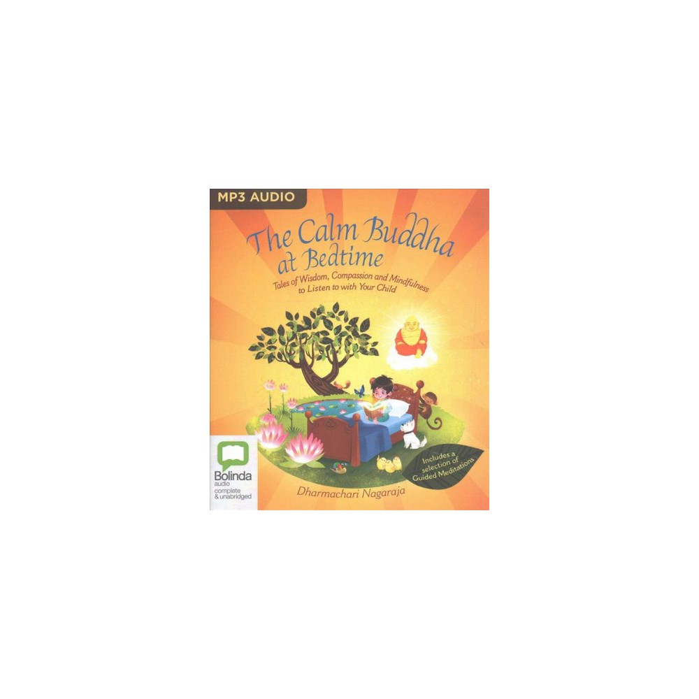 Calm Buddha at Bedtime : Tales of Wisdom, Compassion and Mindfulness to Listen to With Your Child - MP3 Growing up in the modern world, our children can often feel distracted, stressed and anxious. The ancient wisdom of Buddhism, with its emphasis on peace, compassion and mindfulness, is the ideal basis for helping any child face the challenges of daily life with increased confidence and calm. From the tale of Percy the ostrich and Kevin the snail, which teaches the importance of friendship, to that of Marina the mermaid and the golden shell, which will encourage your child to meet adversity with honesty and compassion, the stories are designed to both entertain and enlighten, helping to: develop your child's imagination and sense of creativity reassure your child about any worries they may have teach your child about empathy and showing compassion to others stimulate the imagination and enhance the creativity of your child boost your child's self-confidence encourage your child along the path of right living