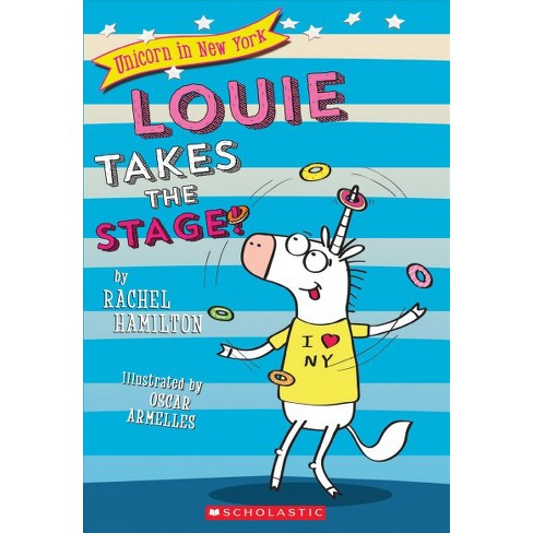 Louie Takes the Stage! - (Unicorn in New York) by  Rachel Hamilton (Paperback) - image 1 of 1