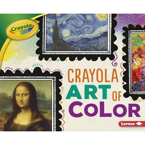 Crayola Art of Color - (Crayola (R) Colorology (Tm)) by  Mari C Schuh (Hardcover) - image 1 of 1