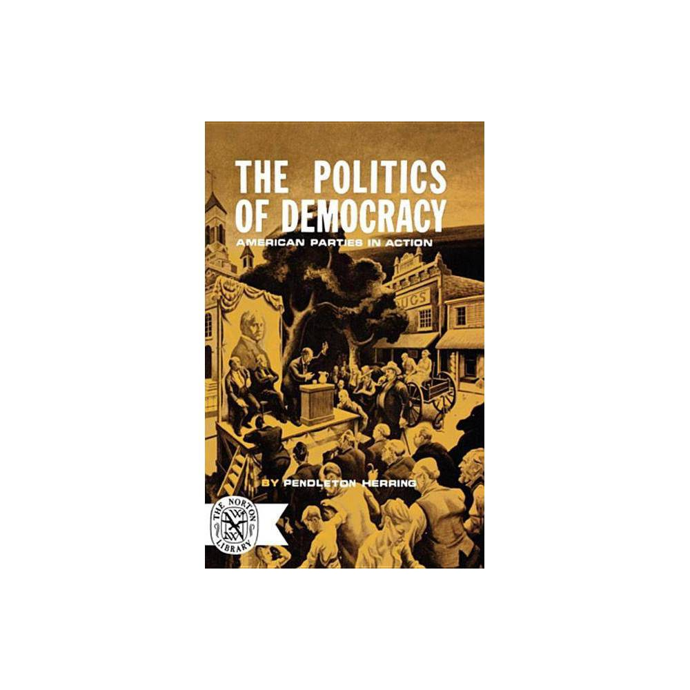 The Politics Of Democracy By Pendleton Herring Paperback