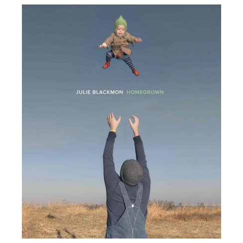 Julie Blackmon: Homegrown - (Hardcover) - image 1 of 1