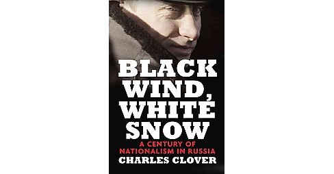 Black Wind, White Snow : The Rise of Russia's New Nationalism (Hardcover) (Charles Clover) - image 1 of 1