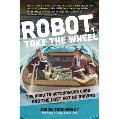 Robot Take The Wheel By Jason Torchinsky Hardcover Target
