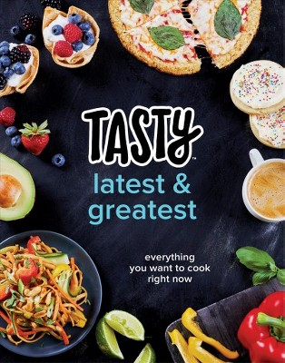Tasty Latest & Greatest: Everything You Want to Cook Right Now (Hardcover)(Tasty Staff)