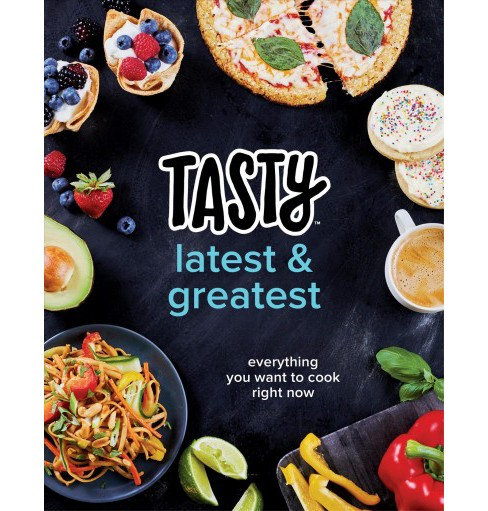 Tasty Latest & Greatest:  Everything You Want to Cook Right Now (Hardcover) (Tasty Staff) - image 1 of 1