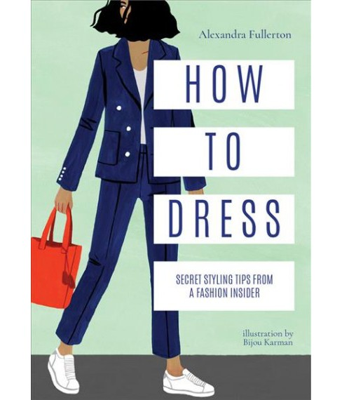 How to Dress : Secret Styling Tips from a Fashion Insider -  by Alexandra Fullerton (Hardcover) - image 1 of 1