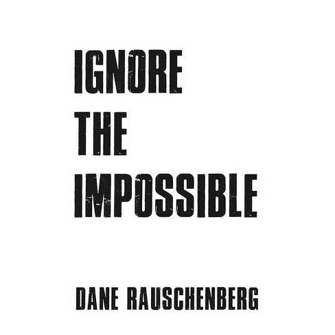 Ignore the Impossible - by  Dane Rauschenberg (Paperback) - image 1 of 1