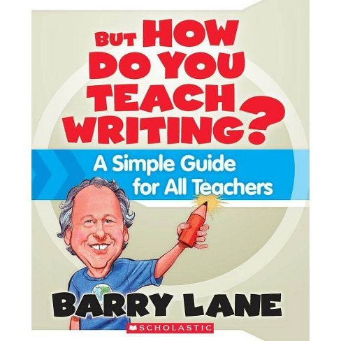 But How Do You Teach Writing? - by  Barry Lane (Paperback) - image 1 of 1