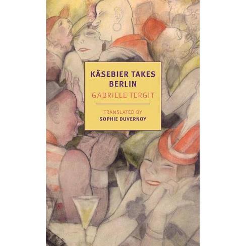 Käsebier Takes Berlin - by  Gabriele Tergit (Paperback) - image 1 of 1