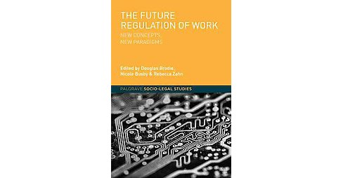 Future Regulation of Work : New Concepts, New Paradigms (Hardcover) - image 1 of 1