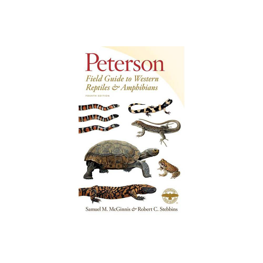 Peterson Field Guide To Western Reptiles Amphibians Fourth Edition By Robert C Stebbins Samuel M Mcginnis Paperback