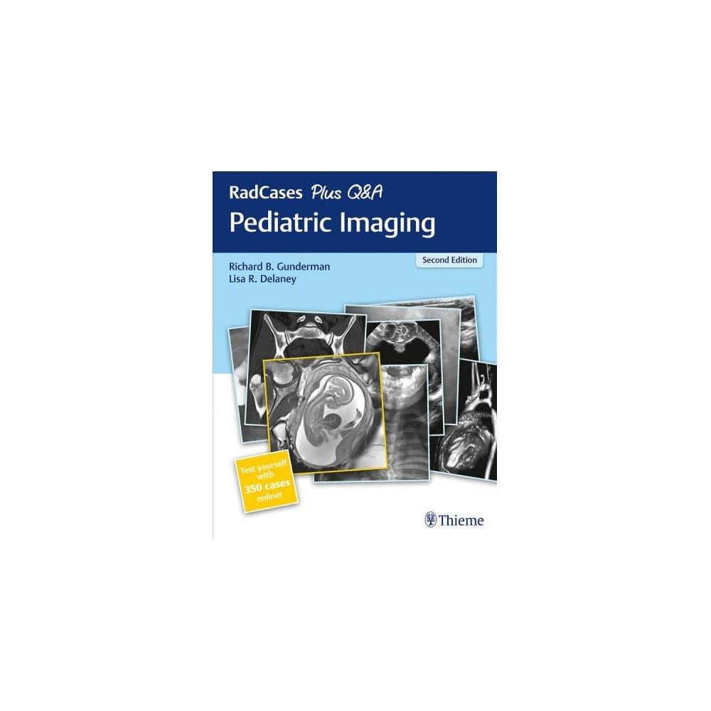 Radcases plus Q&a Pediatric Imaging - 2 Pap/Psc by Gunderman & M.D. Lisa R. Delaney (Paperback)