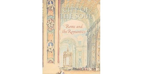 City of the Soul : Rome and the Romantics (Hardcover) (John A. Pinto) - image 1 of 1