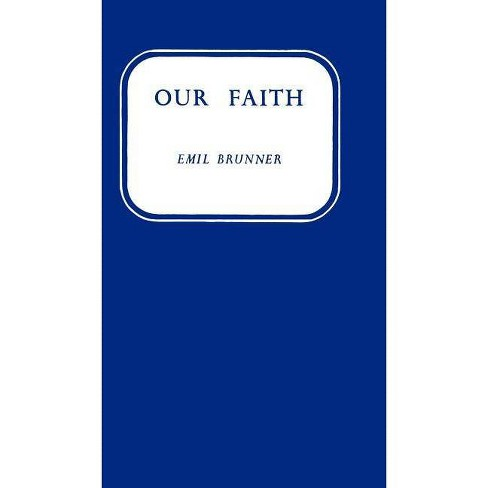 Our Faith - by  Emil Brunner (Hardcover) - image 1 of 1
