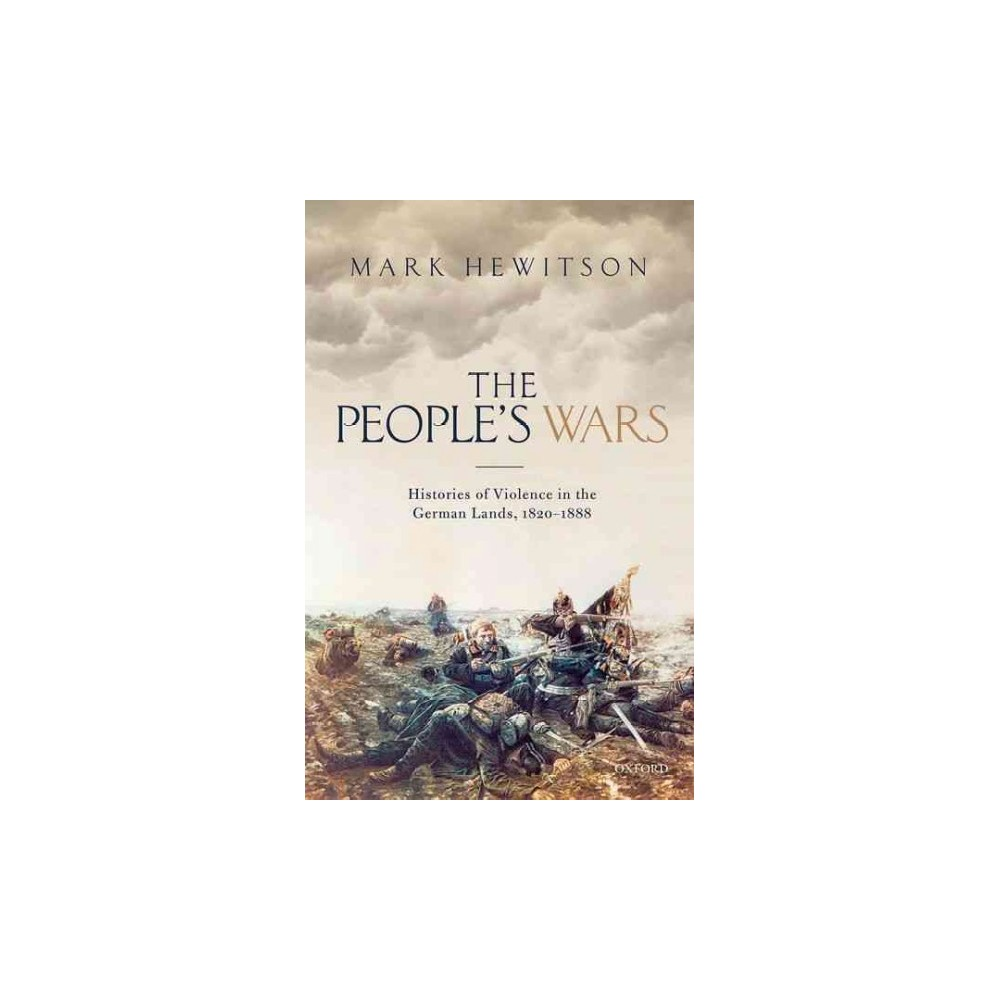 People's War : Histories of Violence in the German Lands, 1820-1888 (Hardcover) (Mark Hewitson)