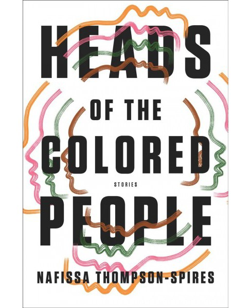 Heads of the Colored People : Stories -  by Nafissa Thompson-spires (Hardcover) - image 1 of 1