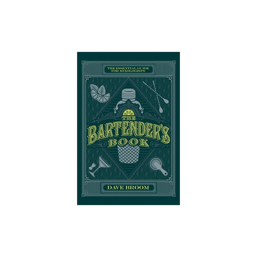 Bartender's Book : The Essential Guide for Mixologists - by Dave Broom (Hardcover)
