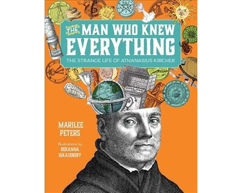 Man Who Knew Everything : The Strange Life of Athanasius Kircher -  by Marilee Peters (Paperback) - image 1 of 1