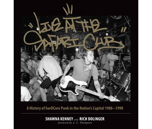 Live at the Safari Club : A History of Hardcore Punk in the Nation's Capital: 1988-1998 -  (Hardcover) - image 1 of 1