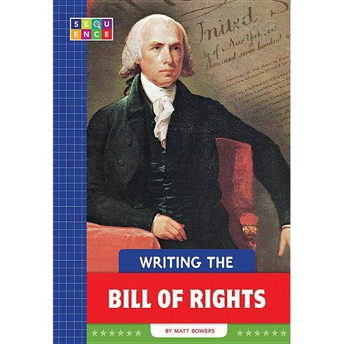 Writing the Bill of Rights - (Sequence American Government) by  Matt Bowers (Paperback) - image 1 of 1