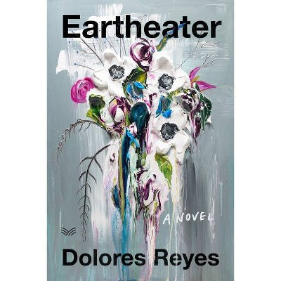 Eartheater - by  Dolores Reyes (Hardcover)