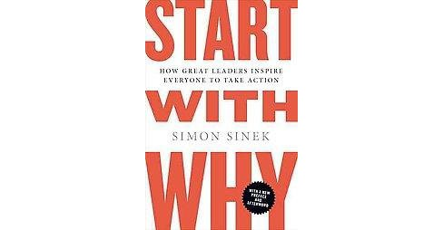 Start With Why : How Great Leaders Inspire Everyone to Take Action (Reprint) (Paperback) (Simon Sinek) - image 1 of 1