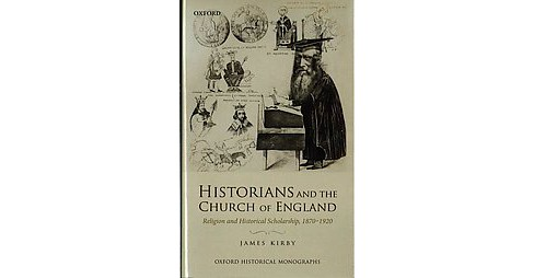 Historians and the Church of England : Religion and Historical Scholarship, 1870-1920 (Hardcover) (James - image 1 of 1