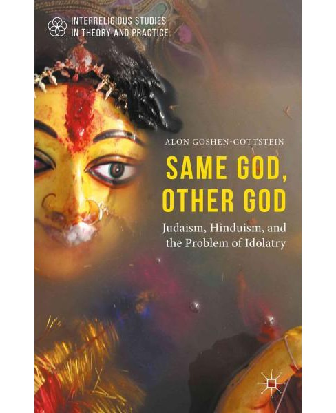 Same God, Other god : Judaism, Hinduism, and the Problem of Idolatry (Hardcover) (Alon Goshen-Gottstein) - image 1 of 1