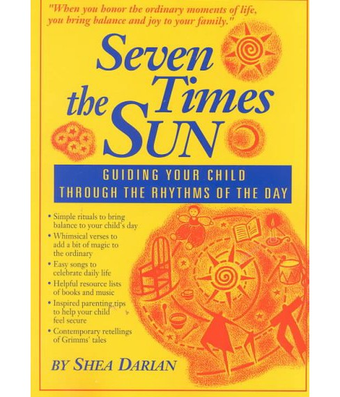 Seven Times the Sun : Guiding Your Child Through the Rhythms of the Day -  by Shea Darian (Paperback) - image 1 of 1