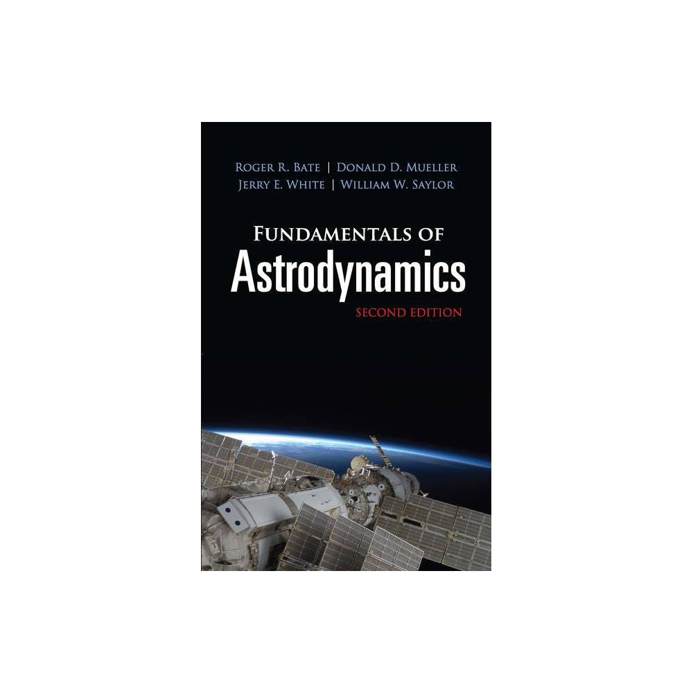 Fundamentals Of Astrodynamics Dover Books On Physics 2nd Edition By Roger R Bate Donald D Mueller Jerry E White William W Saylor