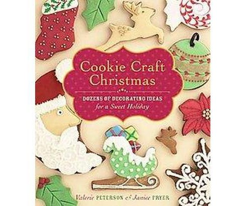 Cookie Craft Christmas : Dozens of Decorating Ideas for a Sweet Holiday (Hardcover) (Valerie Peterson & - image 1 of 1