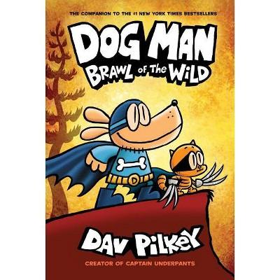 Dog Man 6 : Brawl of the Wild -  (Dog Man) by Dav Pilkey (Hardcover)