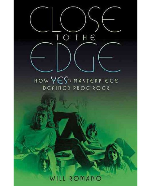 Close to the Edge : How Yes's Masterpiece Defined Prog Rock (Paperback) (Will Romano) - image 1 of 1