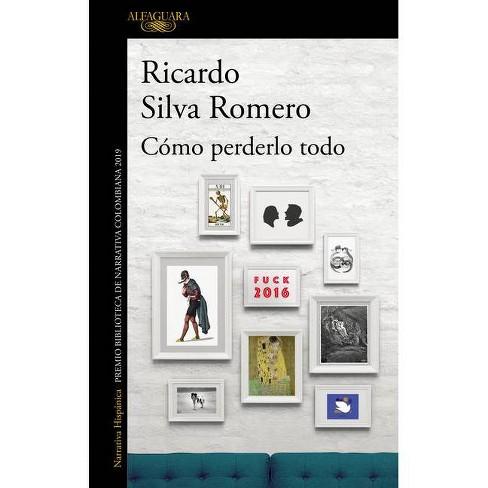 C�mo Perderlo Todo / How to Lose It All - (Mapa de Las Lenguas) by  Ricardo Silva Romero (Paperback) - image 1 of 1