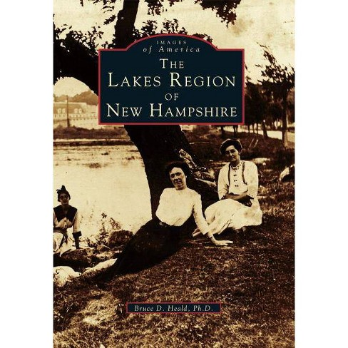 The Lakes Region of New Hampshire - (Images of America (Arcadia Publishing)) by  Bruce D Heald Ph D - image 1 of 1