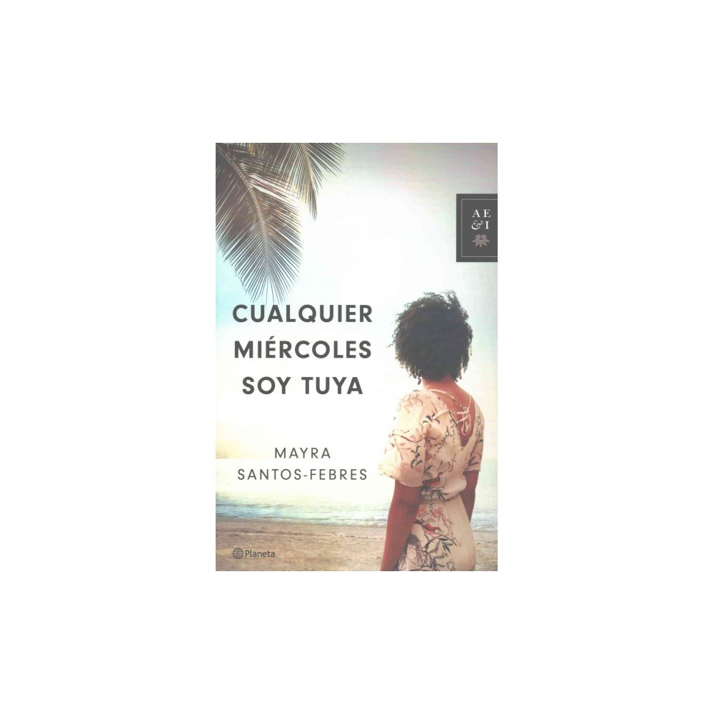 Cualquier miércoles soy tuya/ I'm yours any Wednesday (Paperback) (Mayra Santos-Febres)