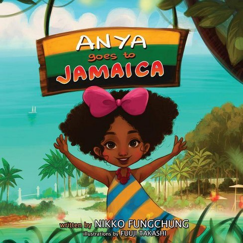 Anya Goes to Jamaica - (Anya's World Adventures) by  Nikko M Fungchung (Paperback) - image 1 of 1