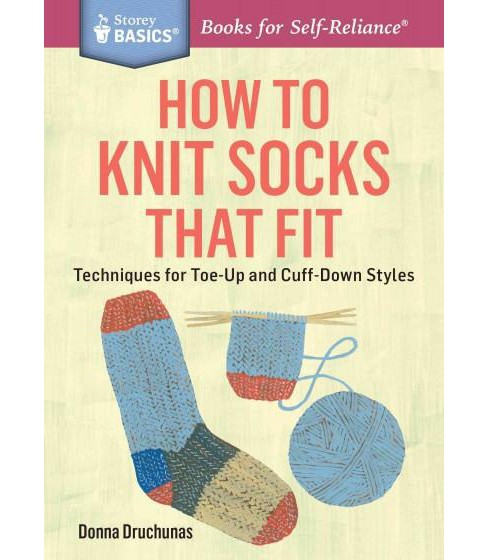 How to Knit Socks That Fit : Techniques for Toe-Up and Cuff-Down Styles (Paperback) (Donna Druchunas) - image 1 of 1