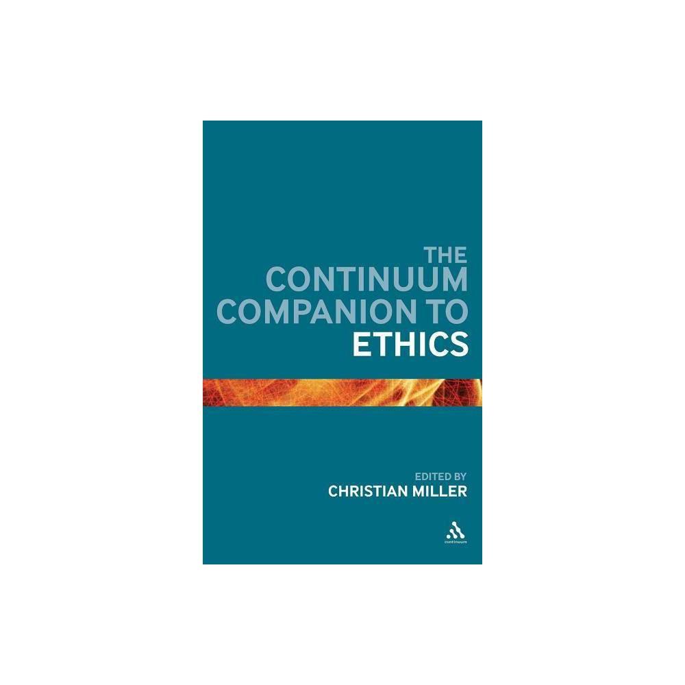 The Continuum Companion to Ethics - (Continuum Companions) (Hardcover)