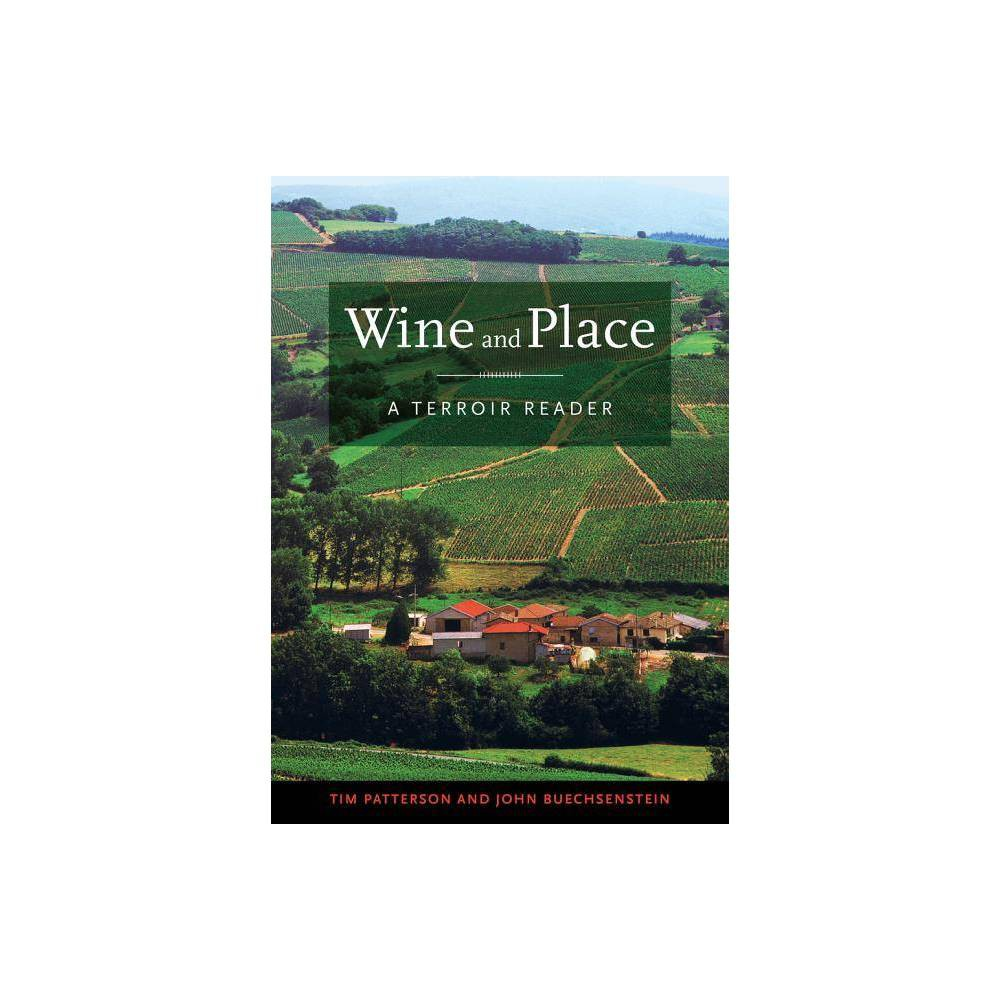 Wine and Place - by Tim Patterson & John Buechsenstein (Hardcover)