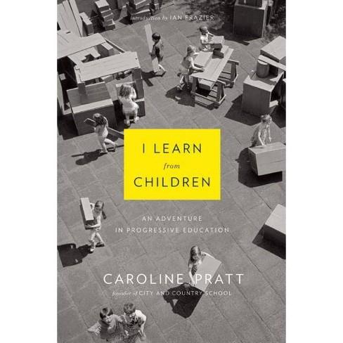 I Learn from Children - by  Caroline Pratt (Paperback) - image 1 of 1